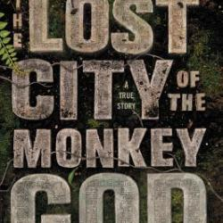 Book Review: The Lost City Of The Monkey God: A True Story by Douglas Preston