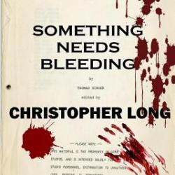Book Review: Something Needs Bleeding: The Final Novel by Thomas Singer by Christopher Long